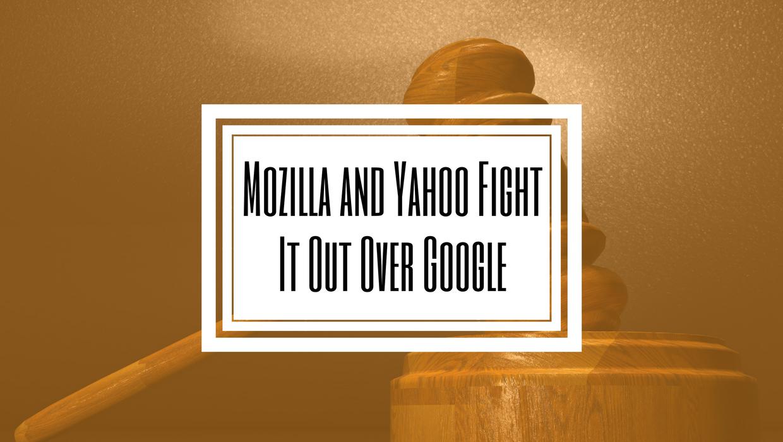 Mozilla and Yahoo Fight Over Google- Hilborn Digital