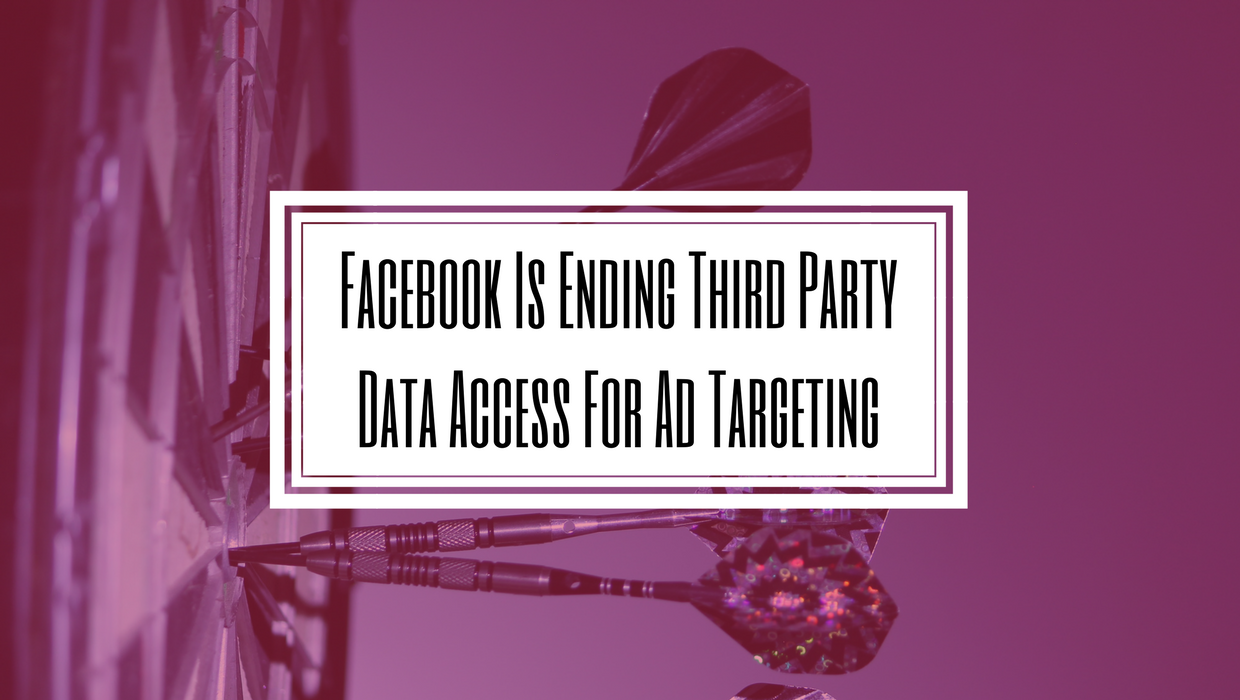 Facebook Is Ending Third Party Data Access For Ad Targeting- Hilborn Digital