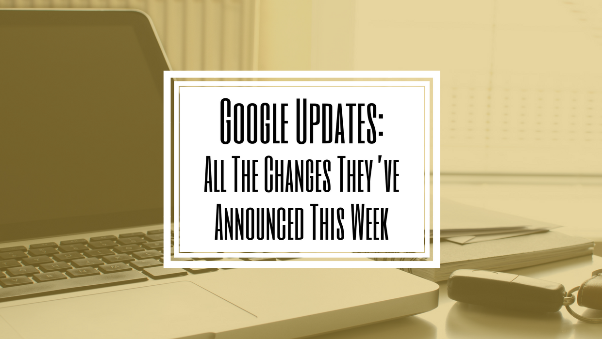 Google Updates: All The Changes They've Announced This Week- Hilborn Digital