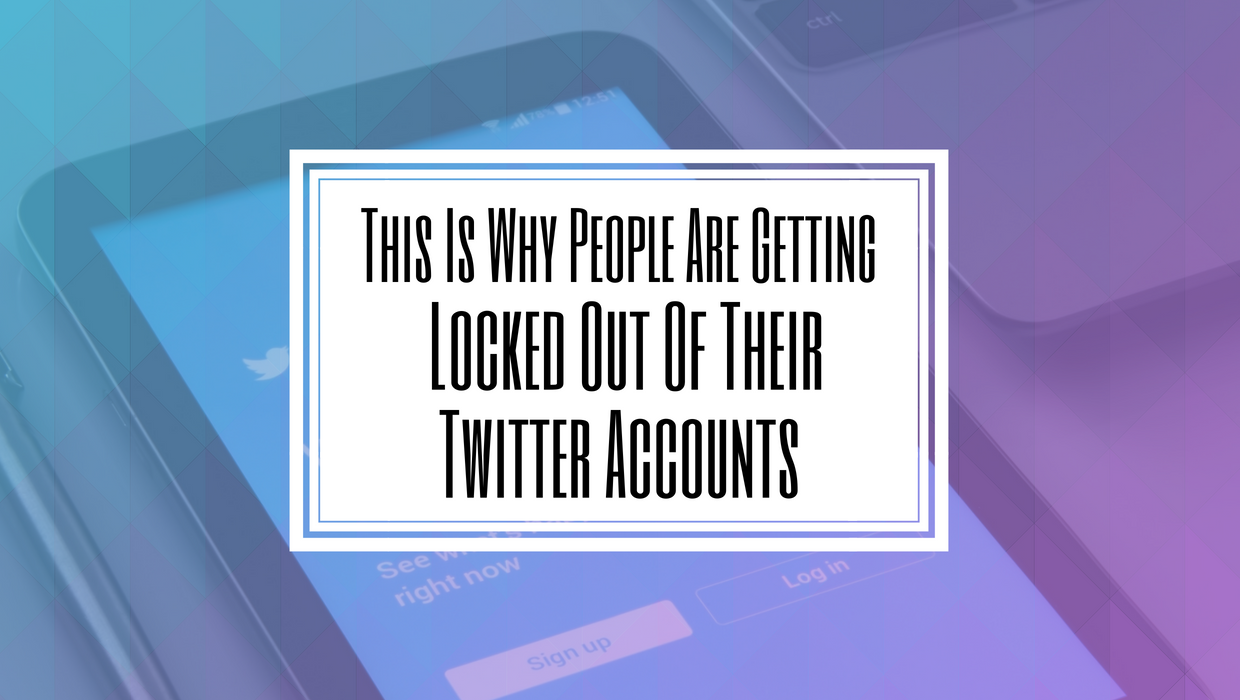 This Is Why People Are Getting Locked Out Of Their Twitter Accounts- Hilborn Digital.png