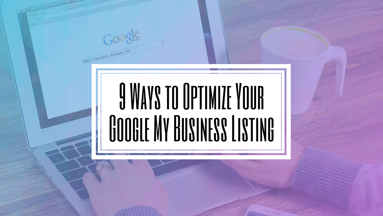 9 Ways to Optimize Your Google My Business Listing- Hilborn Digital
