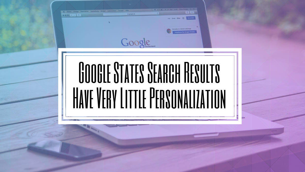 Google States Search Results Have Very Little Personalization- Hilborn Digital SEO Agency