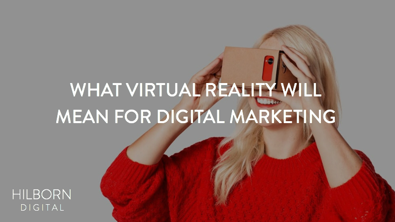 What Virtual Reality Will Mean for Digital Marketing