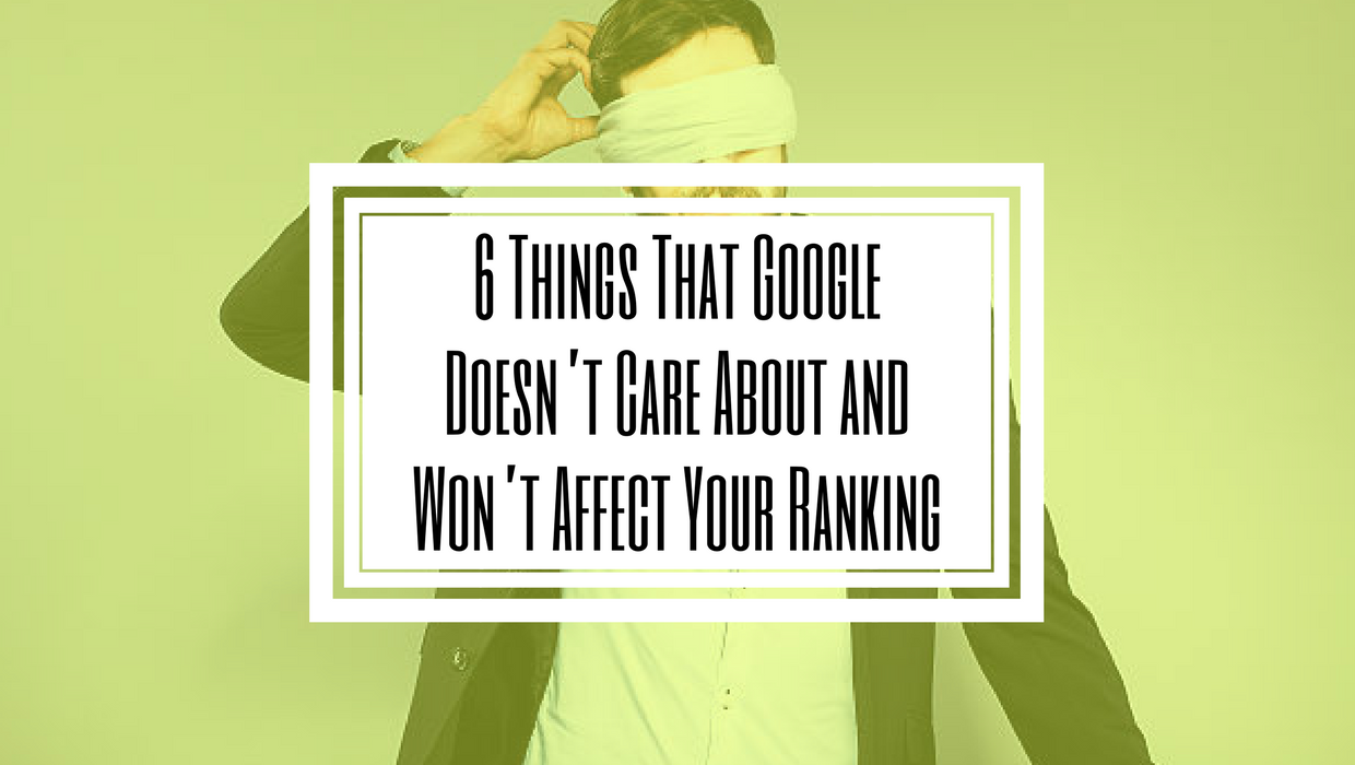 6 things that Google doesnt care about