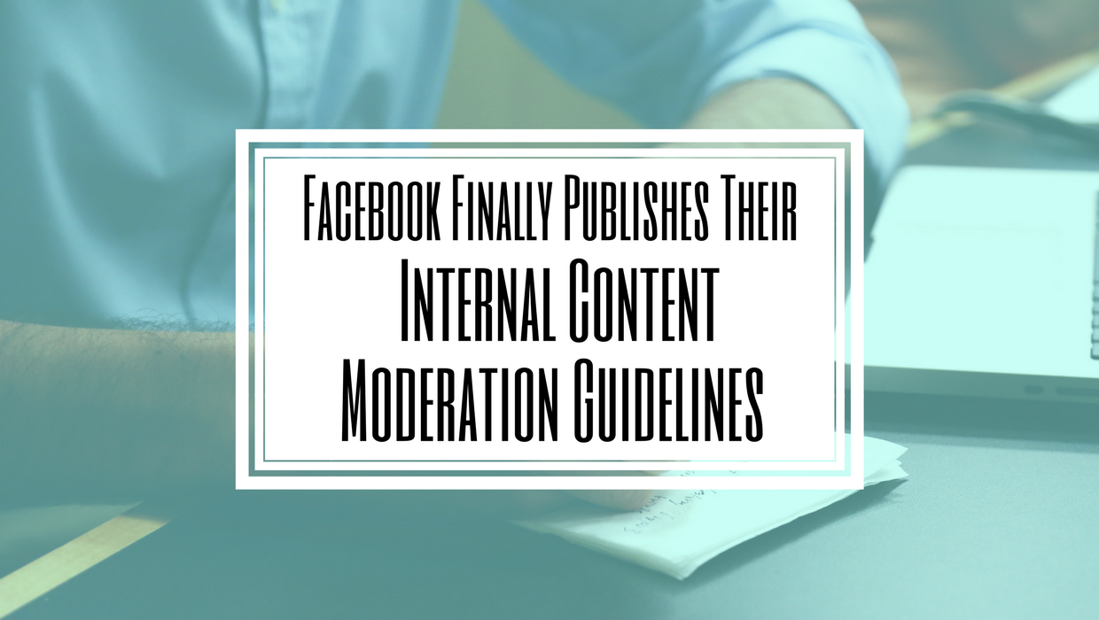 Facebook Finally Publishes Their Internal Content Moderation Guidelines- Hilborn Digital