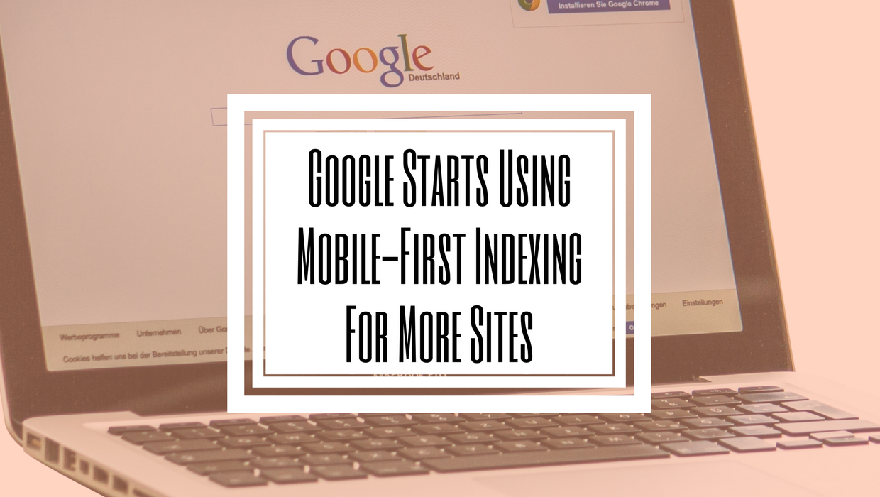 Google Starts Using Mobile-First Indexing For More Sites-Hilborn Digital