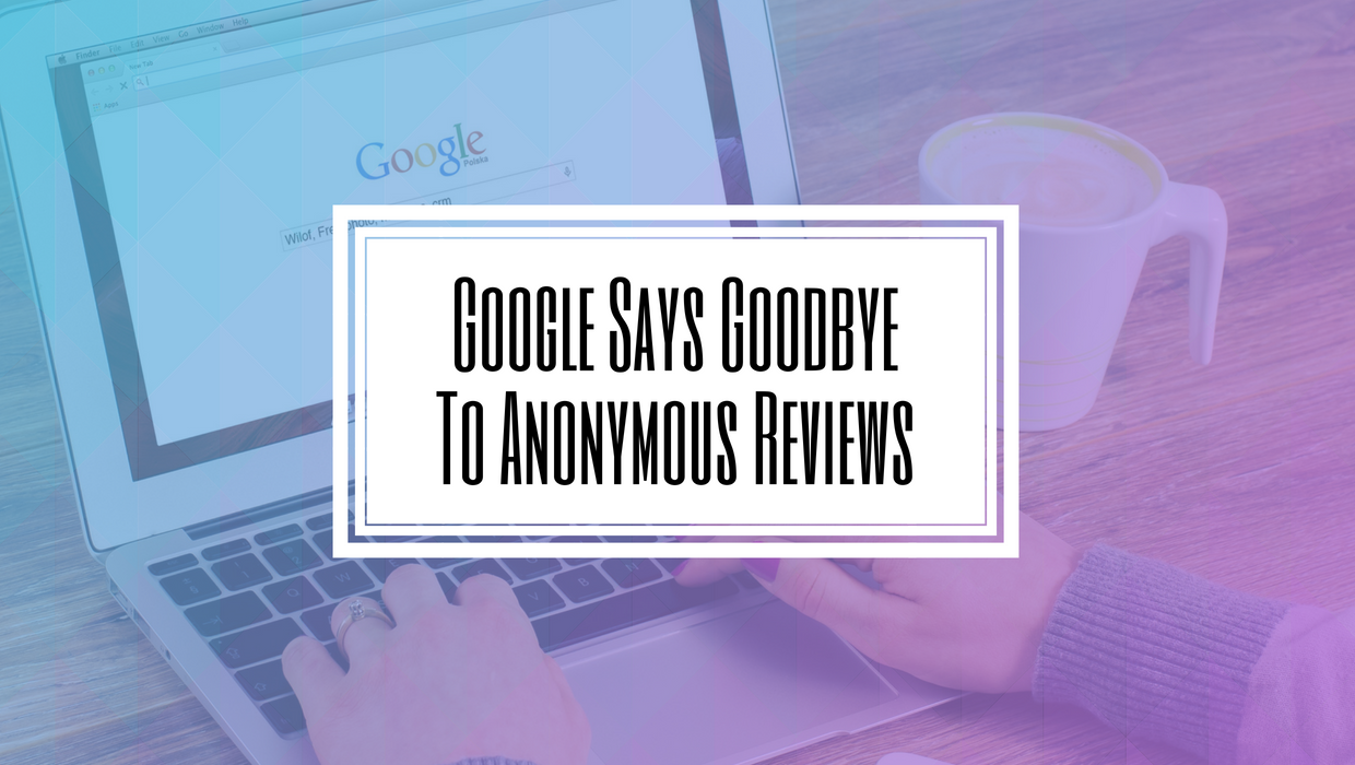 Google Says Goodbye To Anonymous Reviews-Hilborn Digital SEO Agency