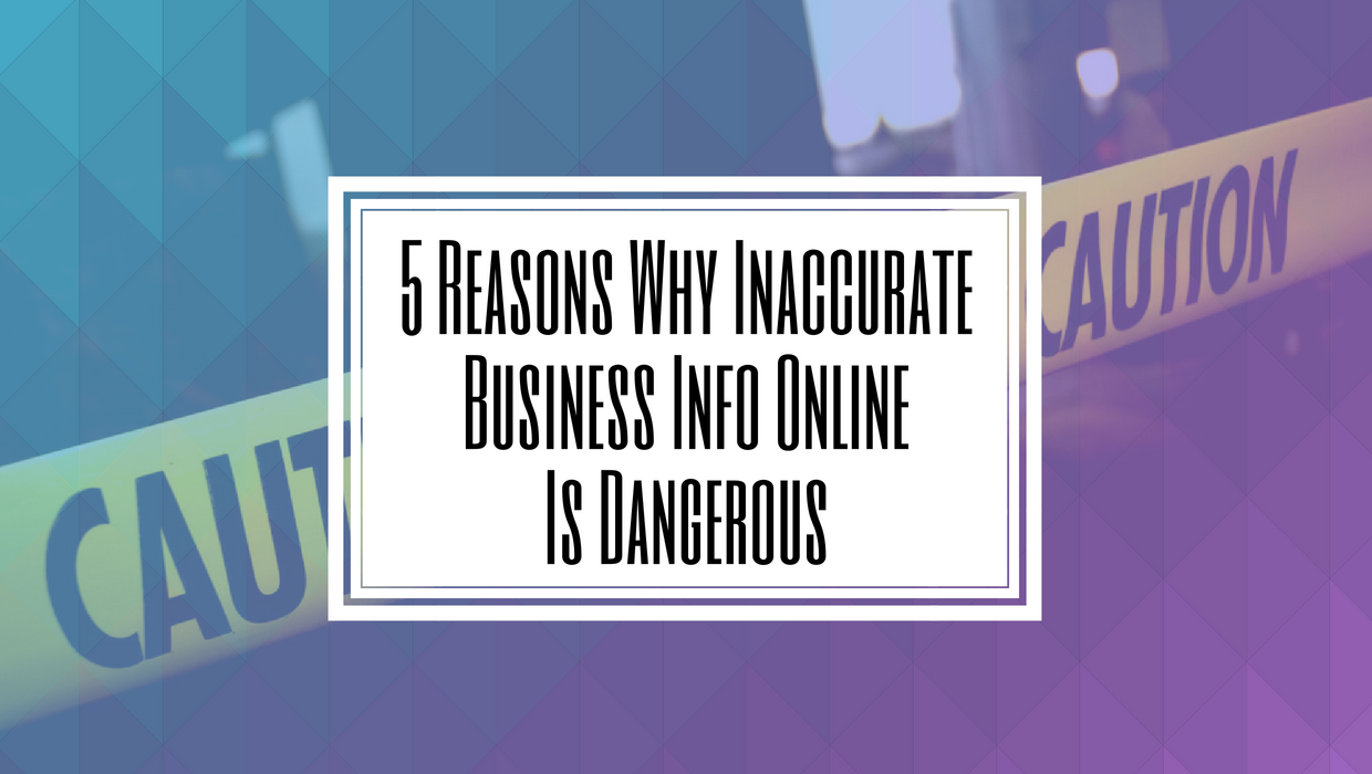 5 Reasons Why Inaccurate Business Info Online Is Dangerous- Hilborn Digital.png