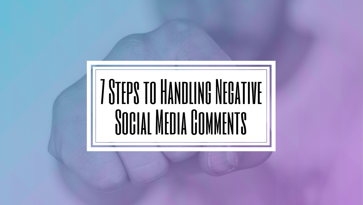 7 Steps to Handling Negative Social Media Comments- Hilborn Digital