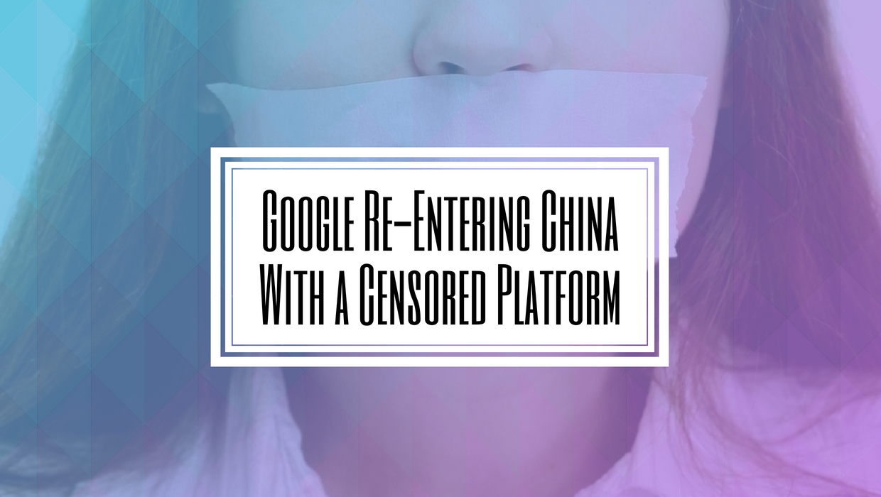 Google Re-Entering China With a Censored Platform- Hilborn Digital