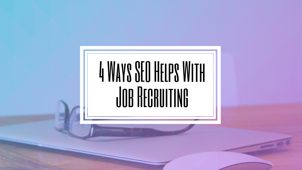 4 Ways SEO Helps With Job Recruiting