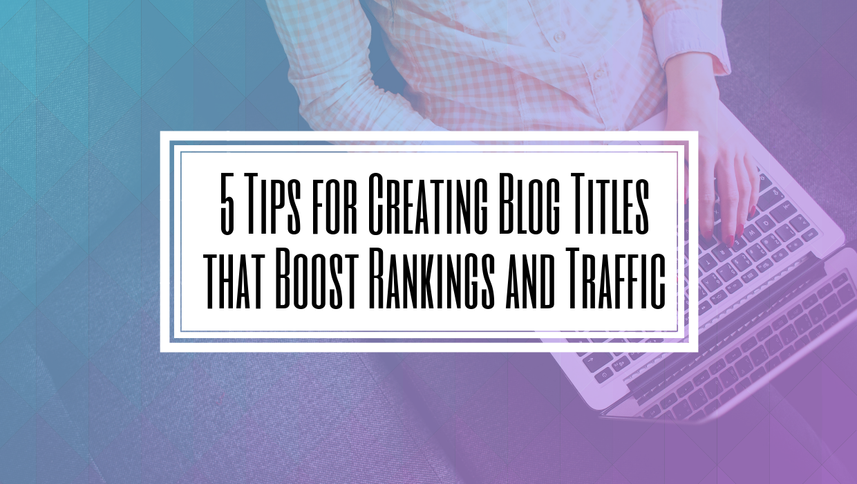5 Tips for Creating Blog Titles that Boost Rankings and Traffic- Hilborn Digital | SEO Agency