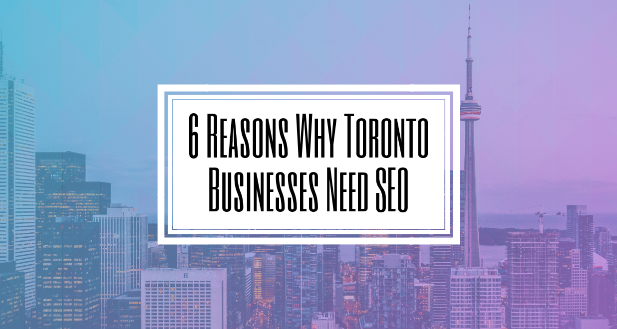 6 Reasons Why Toronto Businesses Need SEO- Hilborn Digital- TORONTO SEO