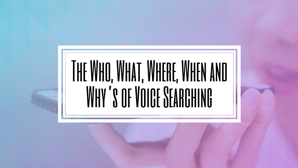 The Who, What, Where, When and Why's of Voice Searching- HILBORN DIGITAL