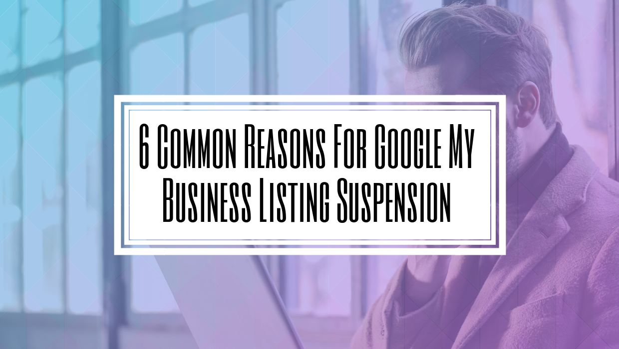 6 Common Reasons For Google My Business Listing Suspension- HILBORN DIGITAL SEO & Web Development Agency