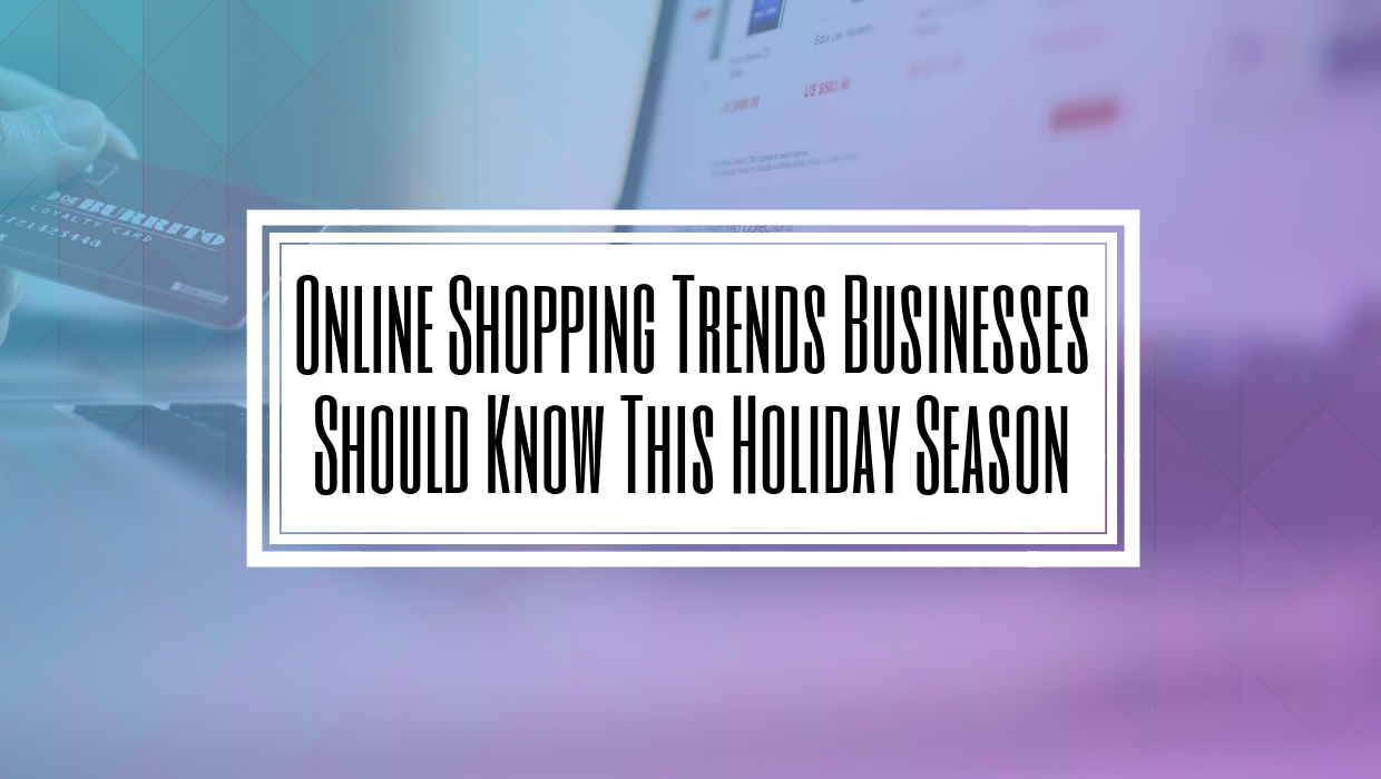 Online Shopping Trends Businesses Should Know This Holiday Season-HILBORN DIGITAL